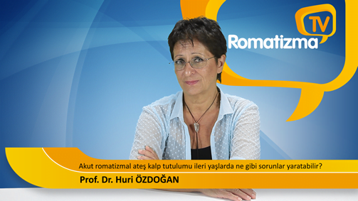 Akut romatizmal ateş kalp tutulumu ileri yaşlarda ne gibi sorunlar yaratabilir? - Prof. Dr. Huri Özdoğan