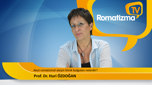 Akut romatizmal ateşin klinik bulguları nelerdir? - Prof. Dr. Huri Özdoğan