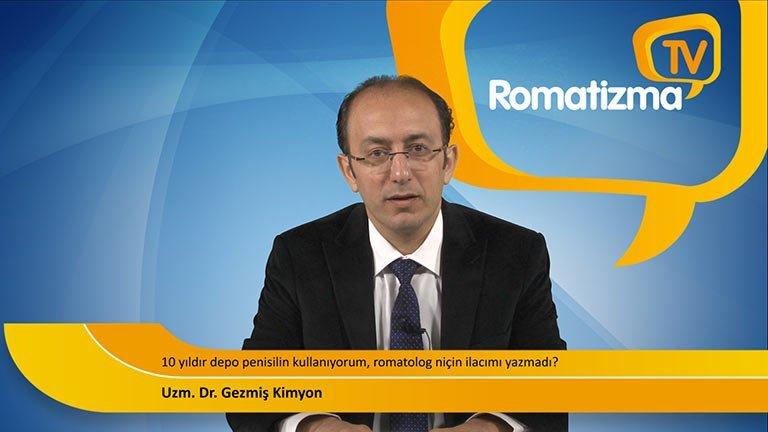 Uzm. Dr. Gezmiş Kimyon - 10 yıldır depo penisilin kullanıyorum, romatolog niçin ilacımı yazmadı?