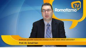 Prof. Dr. İsmail Sarı - Ankilozan spondilit hastasında ameliyat olurken nelere dikkat edilmelidir?