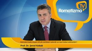 Prof. Dr. Şenol Kobak - Sklerodermada oluşan cilt altı sertlikleri nelerdir ve nasıl tedavi edilmelidir?