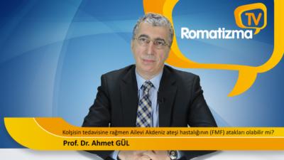 Kolşisin tedavisine rağmen ailevi Akdeniz ateşi hastalığının (FMF) atakları olabilir mi? - Prof. Dr. Ahmet Gül