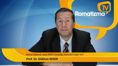 Ailevi Akdeniz ateşi (FMF) hastalığı eklemleri tutar mı? - Prof. Dr. Gökhan Keser
