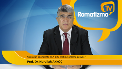 Ankilozan spondilitte HLA-B27 testi hakkında - Prof. Dr. Nurullah Akkoç'un videosu