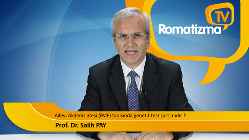Ailevi Akdeniz ateşi (FMF) tanısında genetik test şart mı? - Prof. Dr. Salih Pay