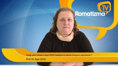Hangi ailevi Akdeniz ateşi (FMF) hastalarına böbrek biyopsisi yapılmalıdır? - Prof. Dr. Ayşe Çefle