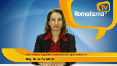 Ailevi Akdeniz ateşi (FMF) hastalarında bel ağrısı olabilir mi? - Doç. Dr. Sema Yılmaz