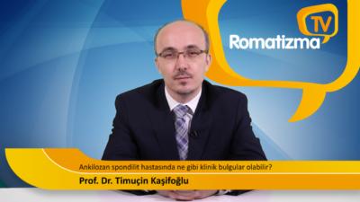 Ankilozan spondilit hastasında ne gibi klinik bulgular olabilir? - Prof. Dr. Timuçin Kaşifoğlu