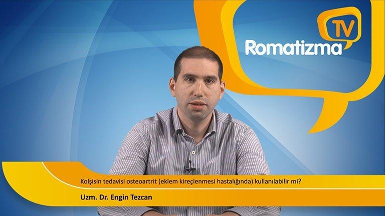 Uzm. Dr. Engin Tezcan - Kolşisin tedavisi osteoartrit (eklem kireçlenmesi hastalığında) kullanılabilir mi?