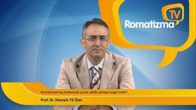 Prof. Dr. Hüseyin TE Özer - Romatizmal ilaç kullanmak çocuk sahibi olmaya engel midir?