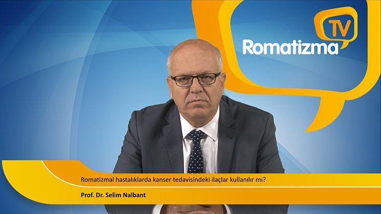 Prof. Dr. Selim Nalbant - Romatizmal hastalıklarda kanser tedavisindeki ilaçlar kullanılır mı?
