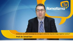 Prof. Dr. İsmail Sarı - Ankilozan spondilit hastalığında omurga ve eklemler dışında hangi organlar tutulur?