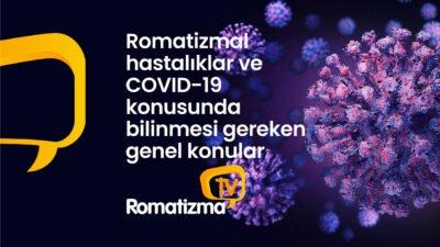 Romatizmal hastalıklar ve COVID-19 konusunda bilinmesi gereken genel konular