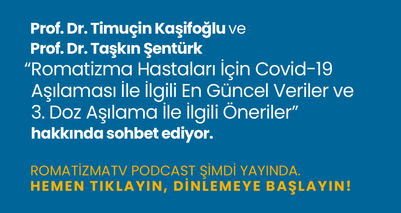 Prof. Dr. Timuçin Kaşifoğlu ve Prof. Dr. Taşkın Şentürk - Romatizma Hastaları için Covid-19 Aşılaması ile ilgili En Güncel Veriler ve 3. Doz Aşılama ile İlgili Öneriler